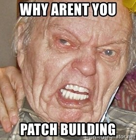 Grumpy Grandpa - why arent you  patch building