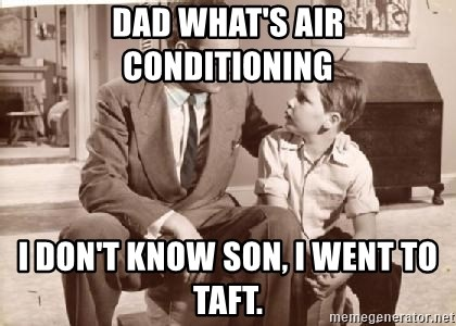 Racist Father - Dad what's air conditioning I don't know son, I went to Taft.