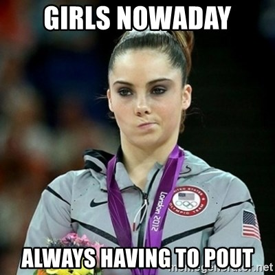 Not Impressed McKayla - GIRLS NOWADAY ALWAYS HAVING TO POUT