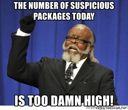 The tolerance is to damn high! - the number of suspicious packages today  Is too damn high!