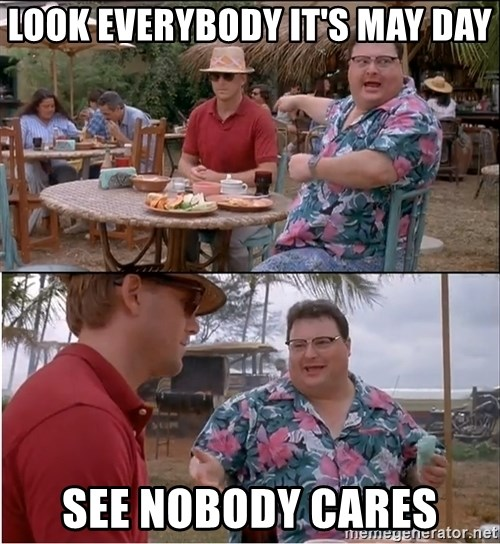 See? Nobody Cares - Look everybody it's may day See nobody cares