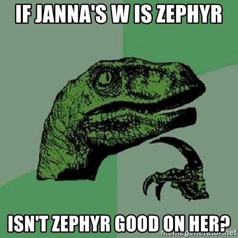 Philosoraptor - If Janna's w is Zephyr Isn't zephyr good on her?