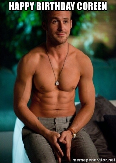 Shirtless Ryan Gosling - HAPPY BIRTHDAY COREEN