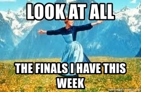 Look at all these - Look at all the finals i have this week