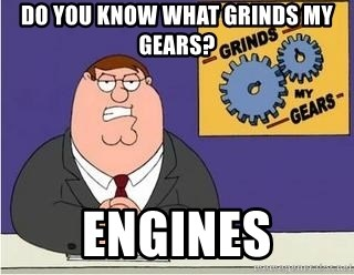 Grinds My Gears Peter Griffin - Do you know what grinds my gears? engines