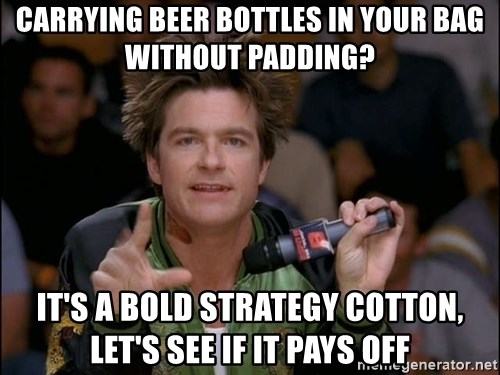 Bold Strategy Cotton - Carrying beer bottles in your bag without padding? It's a bold strategy cotton, let's see if it pays off
