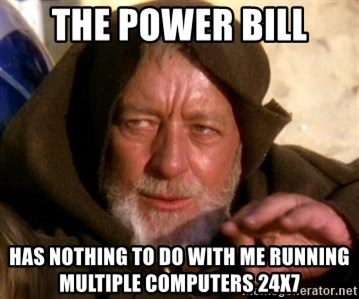 JEDI KNIGHT - The Power bill has nothing to do with me running multiple computers 24x7