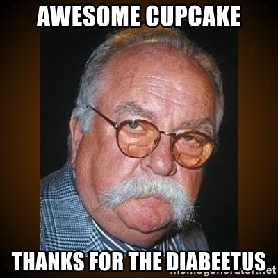 Wilford Brimley - AWESOME CUPCAKE THANKS FOR THE DIABEETUS