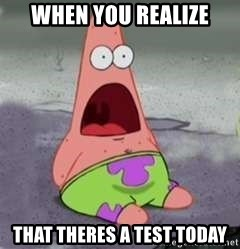 D Face Patrick - when you realize that theres a test today