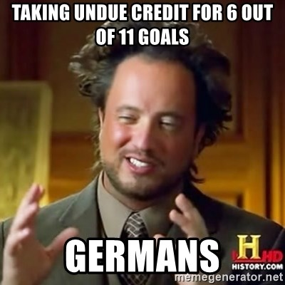 ancient alien guy - taking undue credit for 6 out of 11 goals germans