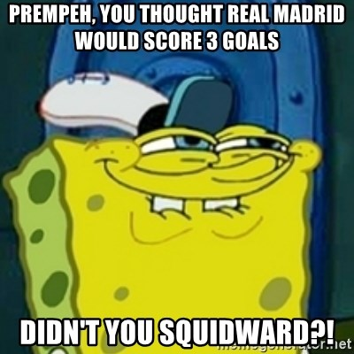 spongebob face squidward - prempeh, you thought real madrid would score 3 goals didn't you squidward?!