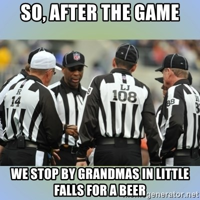 NFL Ref Meeting - so, after the game we stop by grandmas in little falls for a beer