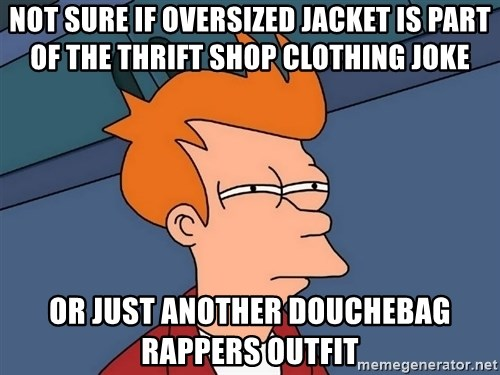 Futurama Fry - Not sure if Oversized jacket is part of the Thrift shop Clothing joke Or Just another douchebag rappers outfit