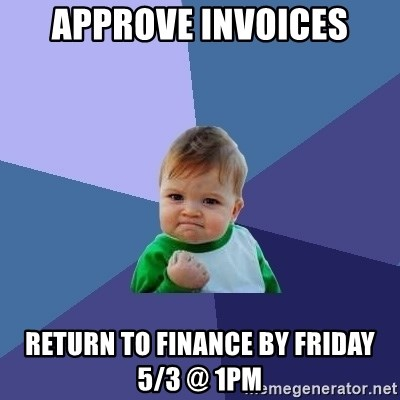Success Kid - approve invoices return to finance by friday 5/3 @ 1PM