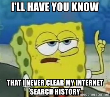 Tough Spongebob - I'll have you know That i never clear my internet search history