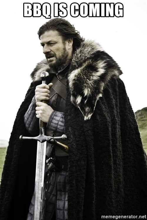 Ned Stark - BBQ is coming