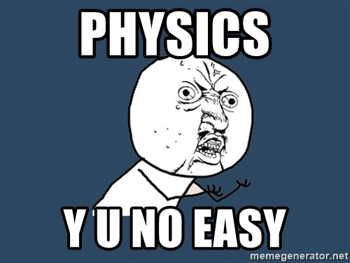 Y U No - Physics y u no easy