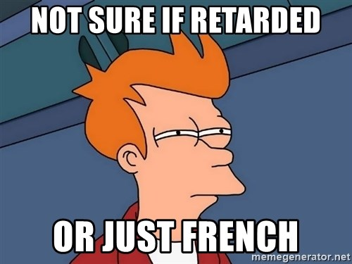 Futurama Fry - not sure if retarded or just french