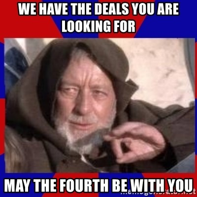 Obi Wan - We have the deals you are looking for May the fourth be with you