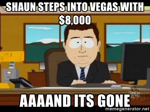 south park aand it's gone - shaun steps into vegas with $8,000 aAAAnd its gone