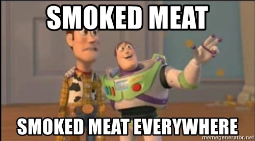X, X Everywhere  - smoked meat smoked meat everywhere