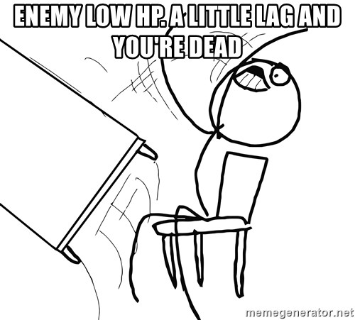 Desk Flip Rage Guy - Enemy low hp. a little lag and you're dead
