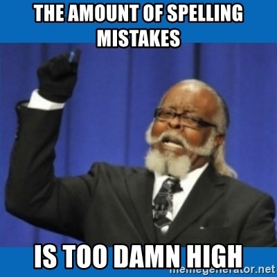 Too damn high - The amount of spelling mistakes is too damn high
