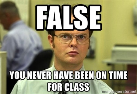 False guy - FALSE YOU NEVER HAVE BEEN ON TIME FOR CLASS