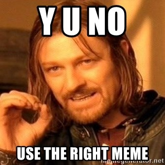 One Does Not Simply - Y u no  use the right meme
