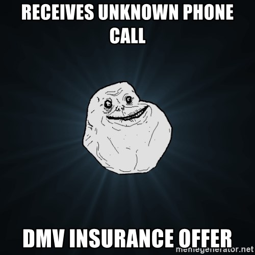 Forever Alone - receives unknown Phone call DMV Insurance offer