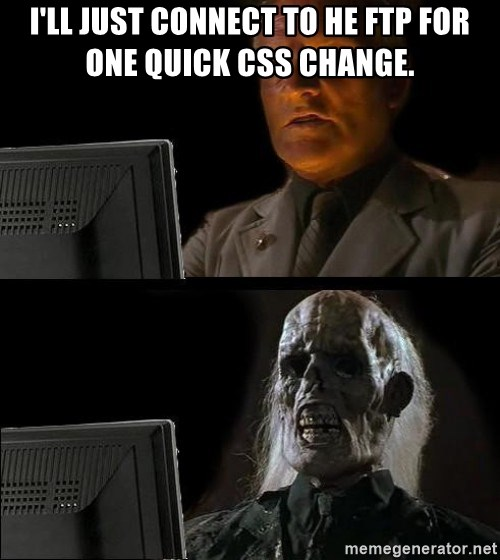 Waiting For - I'll just connect to he ftp for one quick CSS change.
