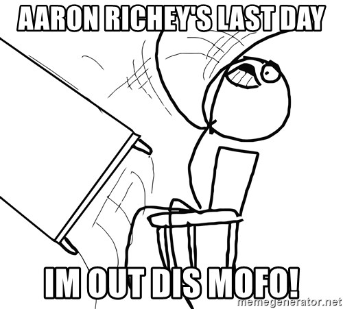Desk Flip Rage Guy - Aaron richey's last day im out dis mofo!