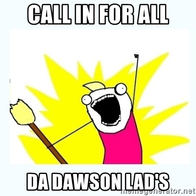 All the things - call in for all da dawson lad's