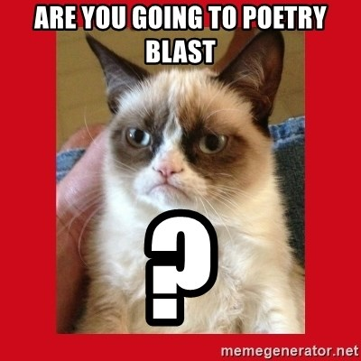 No cat - are you going to poetry blast ?