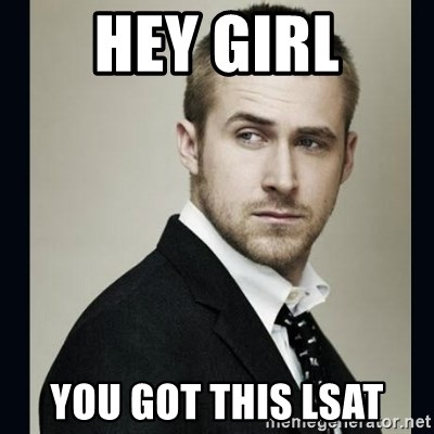 Encouraging Ryan Gosling  - Hey Girl You got this LSAT
