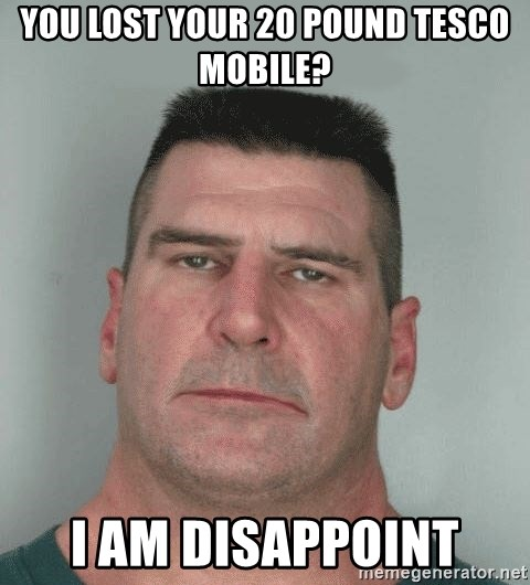 Son Am Disappoint - You lost your 20 pound tesco mobile? I AM DISAPPOINT