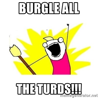 clean all the things blank template - Burgle all the turds!!!