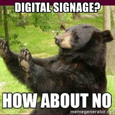 How about no bear - Digital Signage?