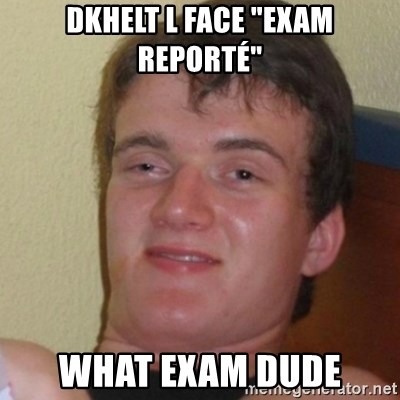 "Stoner Stanley - DKhelt l face ""exam reporté"" what exam dude"