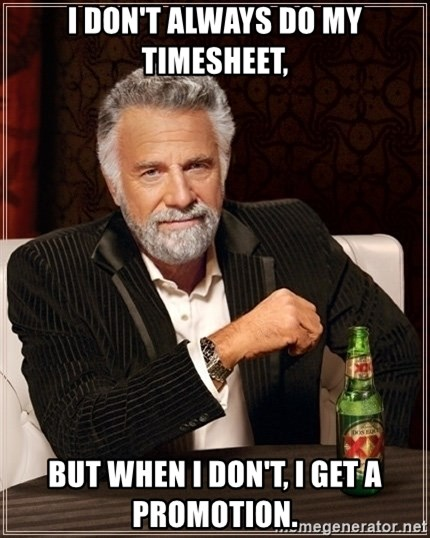 Dos Equis Guy gives advice - I don't always do my timesheet, BUT WHEN I DON'T, I GET A PROMOTION.