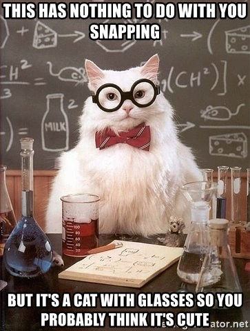 Chemistry Cat - This has nothing to do with you snapping but it's a cat with glasses so you probably think it's cute