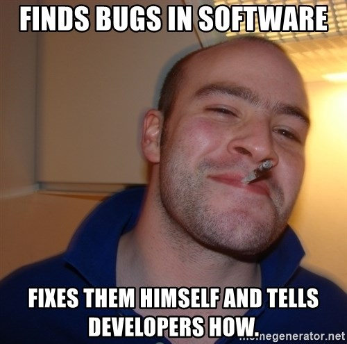 Good Guy Greg - Finds bugs in software Fixes them himself and tells developers how.