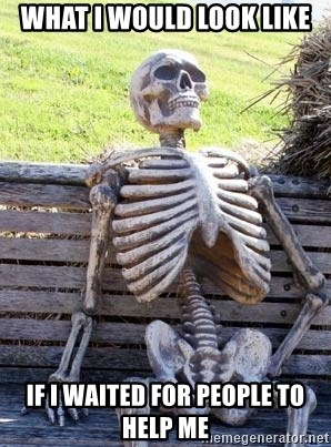 Waiting Skeleton - what i would look like if i waited for people to help me