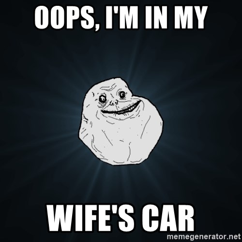 Forever Alone - oops, i'm in my wife's car