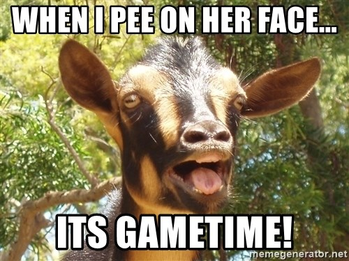 Illogical Goat - when i pee on her face... its gametime!