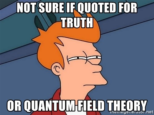 Futurama Fry - Not sure if QUoted for Truth Or quantum field theory
