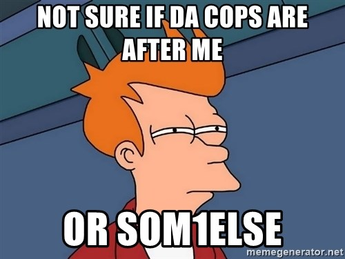 Futurama Fry - NOT SURE IF DA COPS ARE AFTER ME OR SOM1ELSE