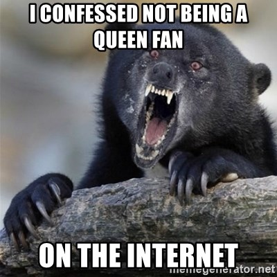 Insane Confession Bear - i confessed not being a queen fan on the internet