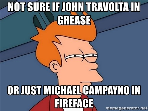 Futurama Fry - not sure if john travolta in grease or just michael campayno in fireface