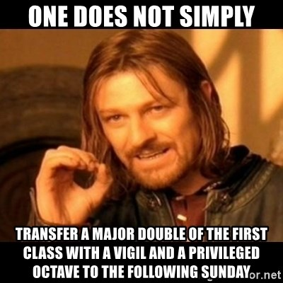Does not simply walk into mordor Boromir  - One does not simply transfer a major double of the first class with a vigil and a privileged octave to the following sunday